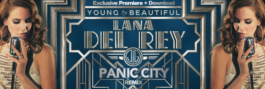Exclusive Premiere + Download: Lana Del Rey – Young And Beautiful (Panic City Remix)