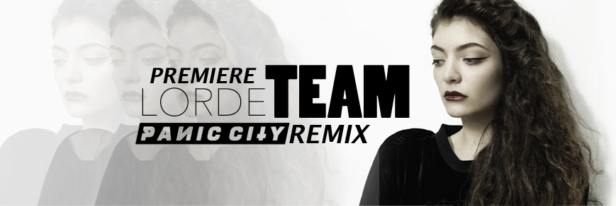 Premiere: Lorde – Team (Panic City Remix)