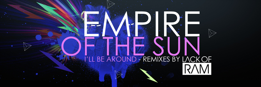 Exclusive Premiere: Empire Of The Sun – I'll Be Around (LackofRAM – Disco Drop Mix)