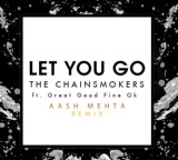 Big Fucking Tune: The Chainsmokers Ft. Great Good Fine Ok – Let You Go (Aash Mehta)